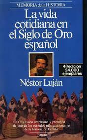 La vida cotidiana en el Siglo de Oro español, de Néstor Luján