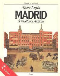 Madrid de los últimos Austrias, de Néstor Luján